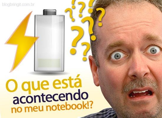 """Bateria do Notebook """"conectada, mas sem carregar"""". O que significa esta mensagem?"""
